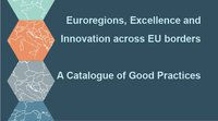 Euroregions, Excellence and Innovation across EU borders. A Catalogue of Good Practices.