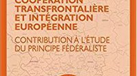 """Cross-border cooperation and European integration: A contribution to the study of the federalist principle"""
